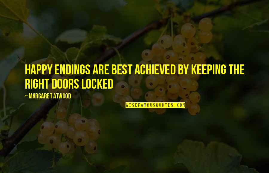Love Margaret Atwood Quotes By Margaret Atwood: Happy endings are best achieved by keeping the