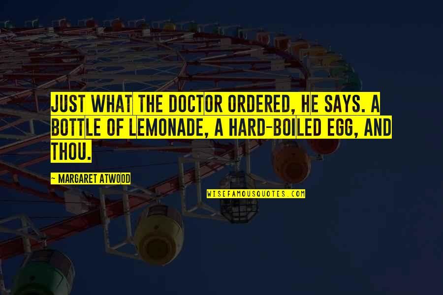 Love Margaret Atwood Quotes By Margaret Atwood: Just what the doctor ordered, he says. A