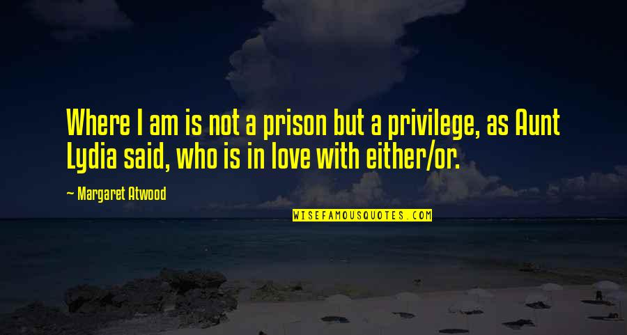 Love Margaret Atwood Quotes By Margaret Atwood: Where I am is not a prison but