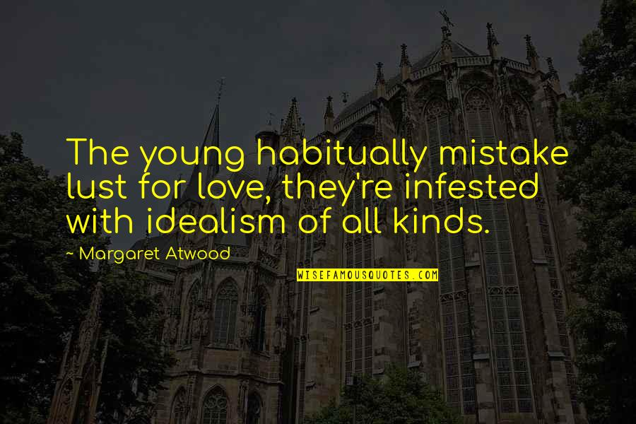 Love Margaret Atwood Quotes By Margaret Atwood: The young habitually mistake lust for love, they're