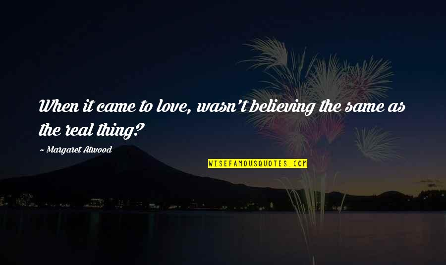 Love Margaret Atwood Quotes By Margaret Atwood: When it came to love, wasn't believing the
