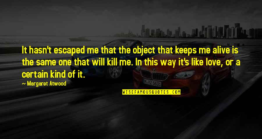 Love Margaret Atwood Quotes By Margaret Atwood: It hasn't escaped me that the object that