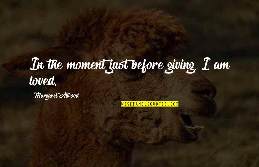 Love Margaret Atwood Quotes By Margaret Atwood: In the moment just before giving, I am