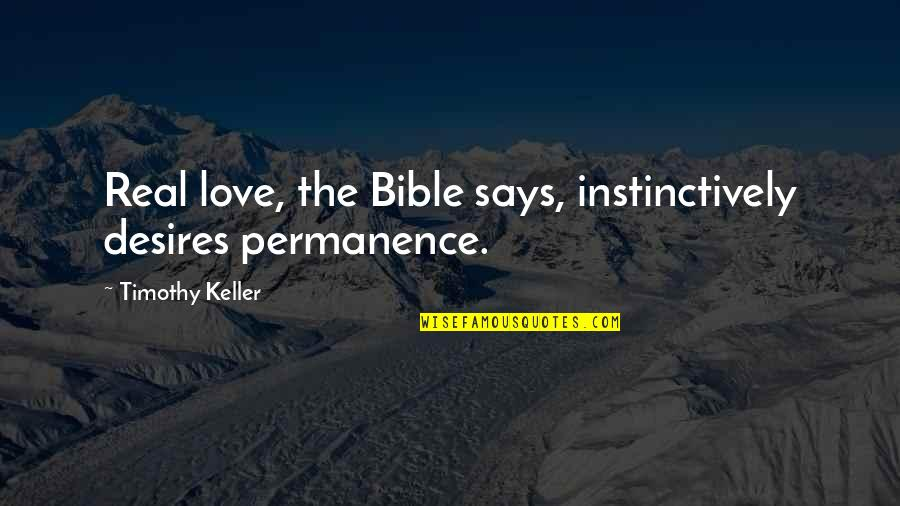 Love Marriage In Bible Quotes By Timothy Keller: Real love, the Bible says, instinctively desires permanence.