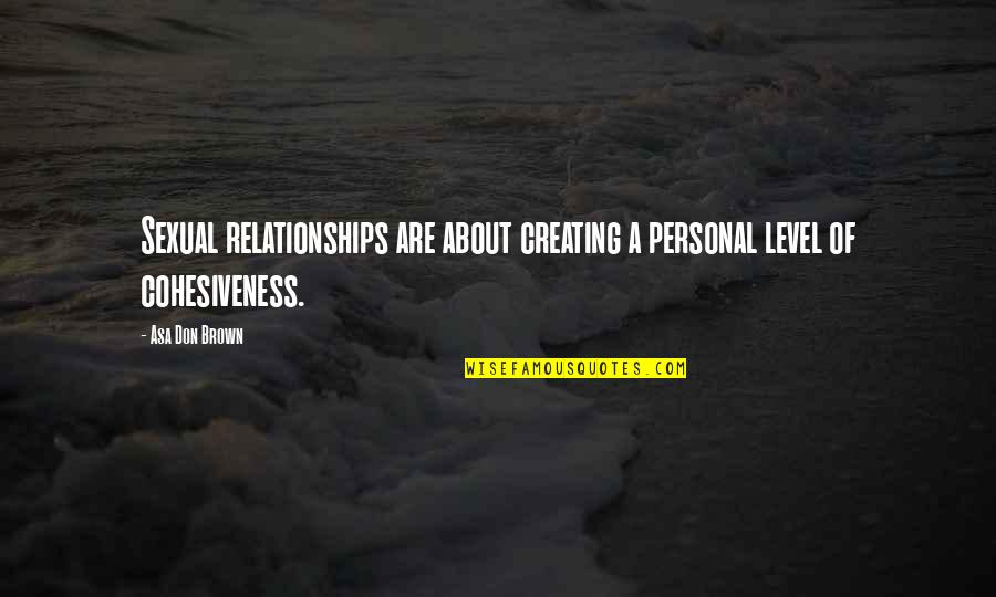 Love Marriages Quotes By Asa Don Brown: Sexual relationships are about creating a personal level