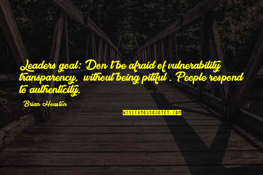 Love Marriages Quotes By Brian Houston: Leaders goal: Don't be afraid of vulnerability &