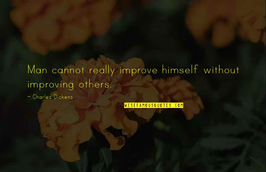 Love Marriages Quotes By Charles Dickens: Man cannot really improve himself without improving others.