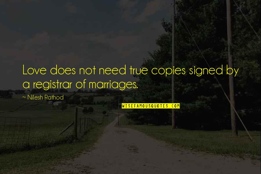 Love Marriages Quotes By Nilesh Rathod: Love does not need true copies signed by