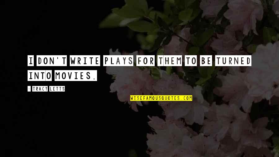 Love Marriages Quotes By Tracy Letts: I don't write plays for them to be