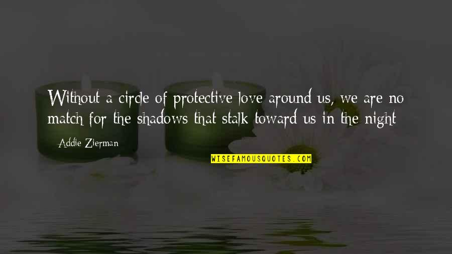 Love Match Quotes By Addie Zierman: Without a circle of protective love around us,