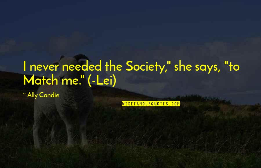"Love Match Quotes By Ally Condie: I never needed the Society,"" she says, ""to"