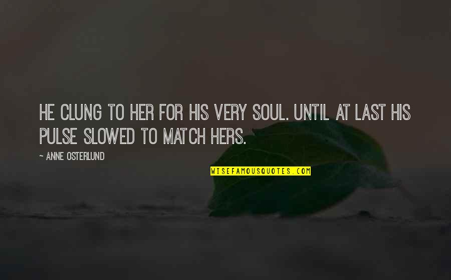 Love Match Quotes By Anne Osterlund: He clung to her for his very soul.