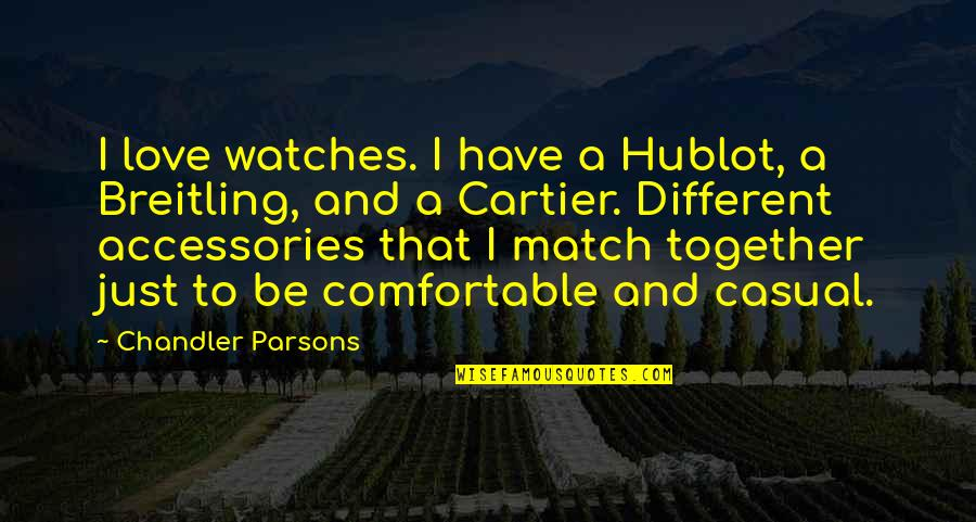 Love Match Quotes By Chandler Parsons: I love watches. I have a Hublot, a