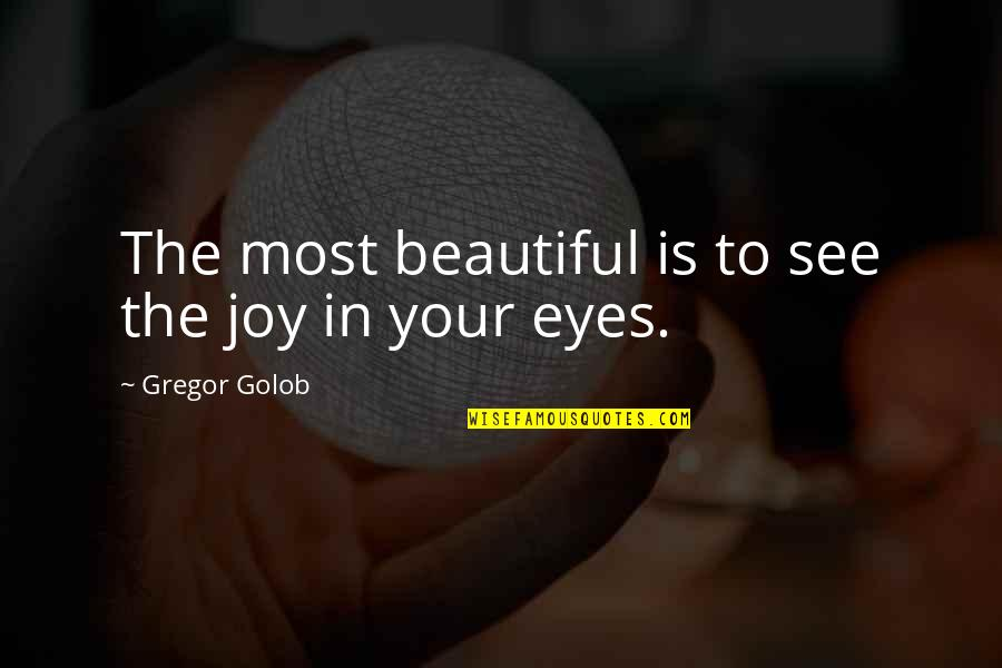 Love Match Quotes By Gregor Golob: The most beautiful is to see the joy