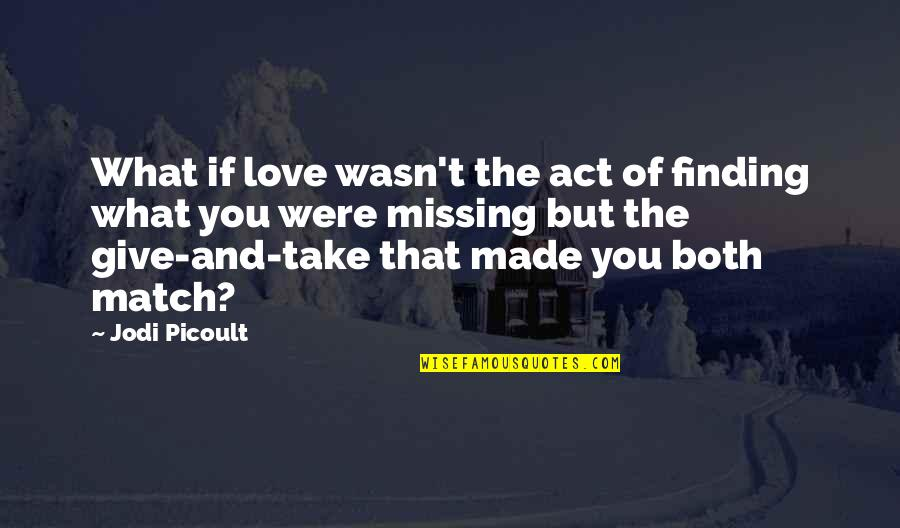Love Match Quotes By Jodi Picoult: What if love wasn't the act of finding