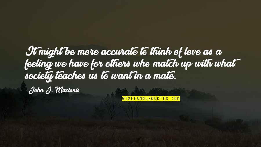 Love Match Quotes By John J. Macionis: It might be more accurate to think of