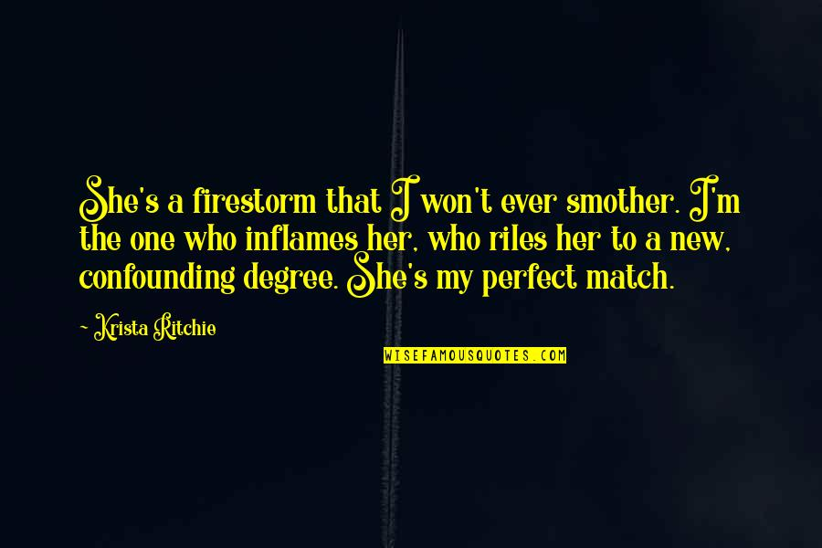 Love Match Quotes By Krista Ritchie: She's a firestorm that I won't ever smother.