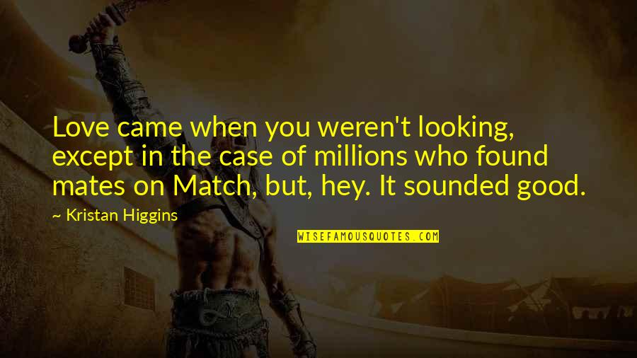 Love Match Quotes By Kristan Higgins: Love came when you weren't looking, except in
