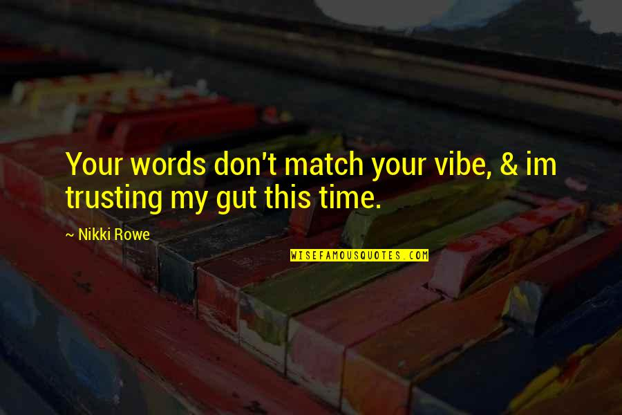Love Match Quotes By Nikki Rowe: Your words don't match your vibe, & im