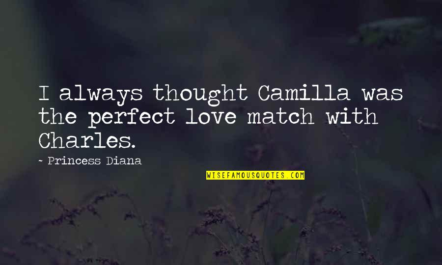 Love Match Quotes By Princess Diana: I always thought Camilla was the perfect love