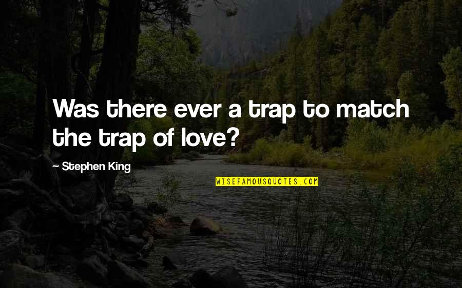 Love Match Quotes By Stephen King: Was there ever a trap to match the