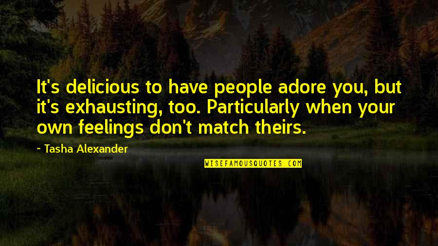 Love Match Quotes By Tasha Alexander: It's delicious to have people adore you, but