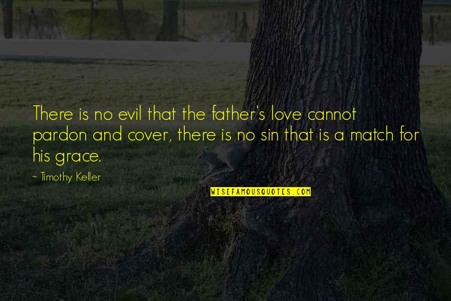 Love Match Quotes By Timothy Keller: There is no evil that the father's love