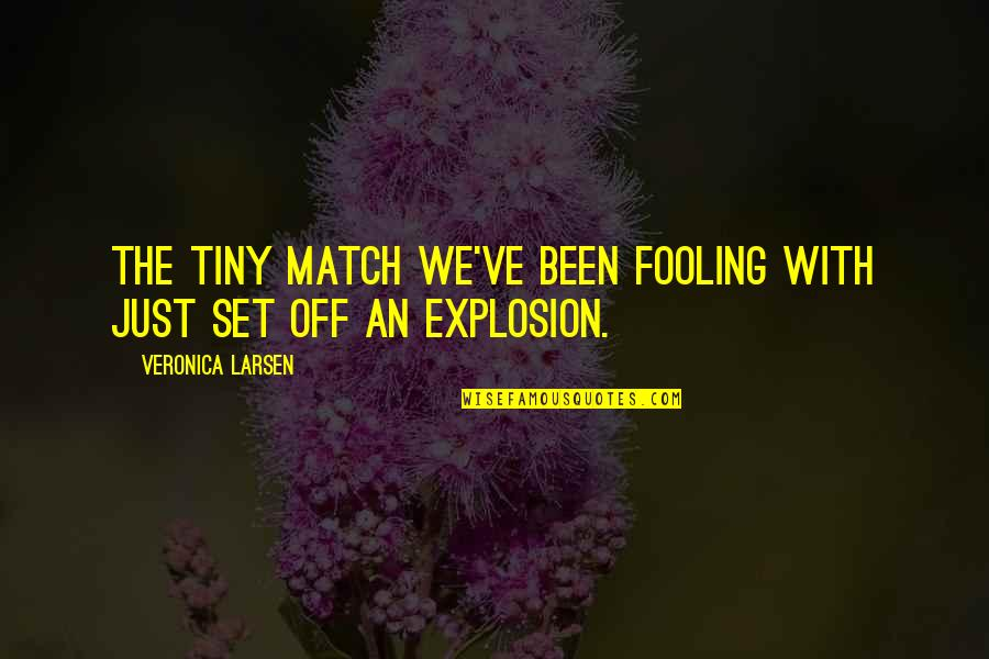 Love Match Quotes By Veronica Larsen: The tiny match we've been fooling with just