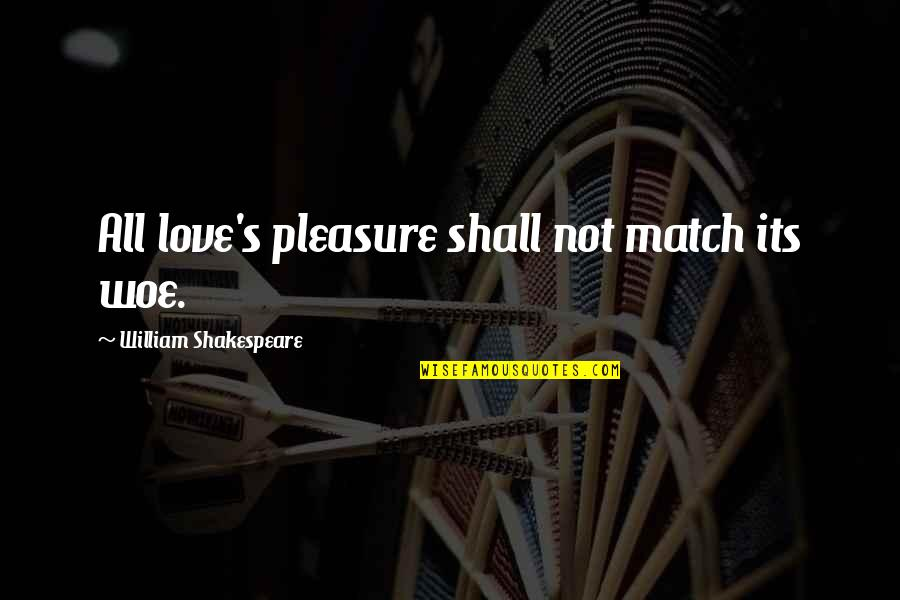 Love Match Quotes By William Shakespeare: All love's pleasure shall not match its woe.