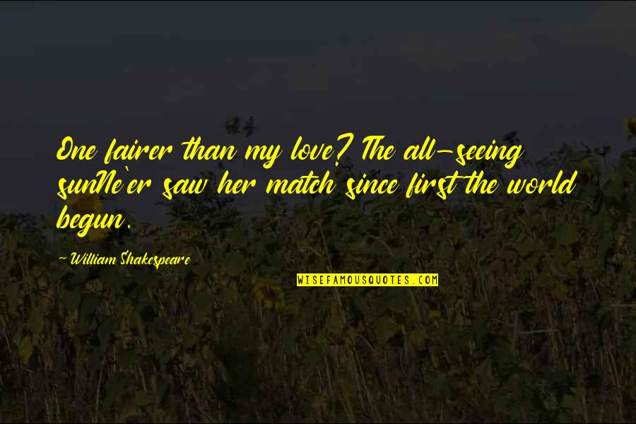 Love Match Quotes By William Shakespeare: One fairer than my love? The all-seeing sunNe'er