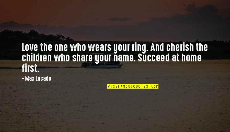 Love Max Lucado Quotes By Max Lucado: Love the one who wears your ring. And