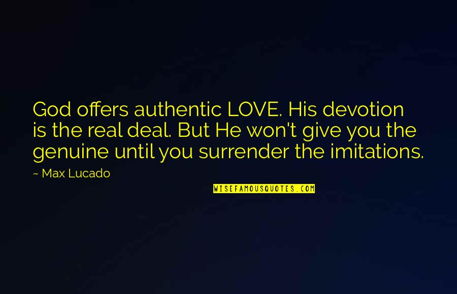 Love Max Lucado Quotes By Max Lucado: God offers authentic LOVE. His devotion is the