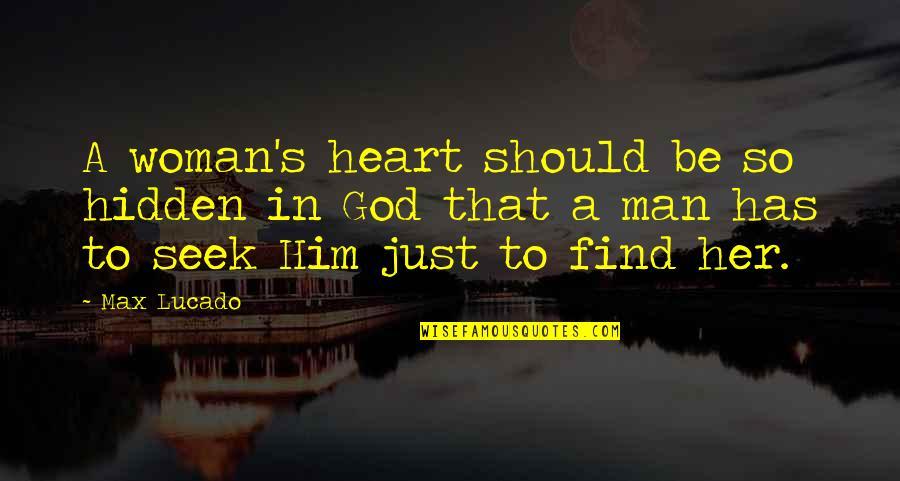 Love Max Lucado Quotes By Max Lucado: A woman's heart should be so hidden in