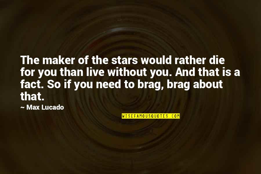 Love Max Lucado Quotes By Max Lucado: The maker of the stars would rather die