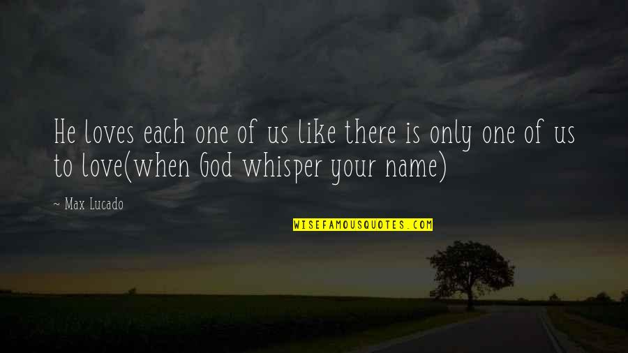 Love Max Lucado Quotes By Max Lucado: He loves each one of us like there