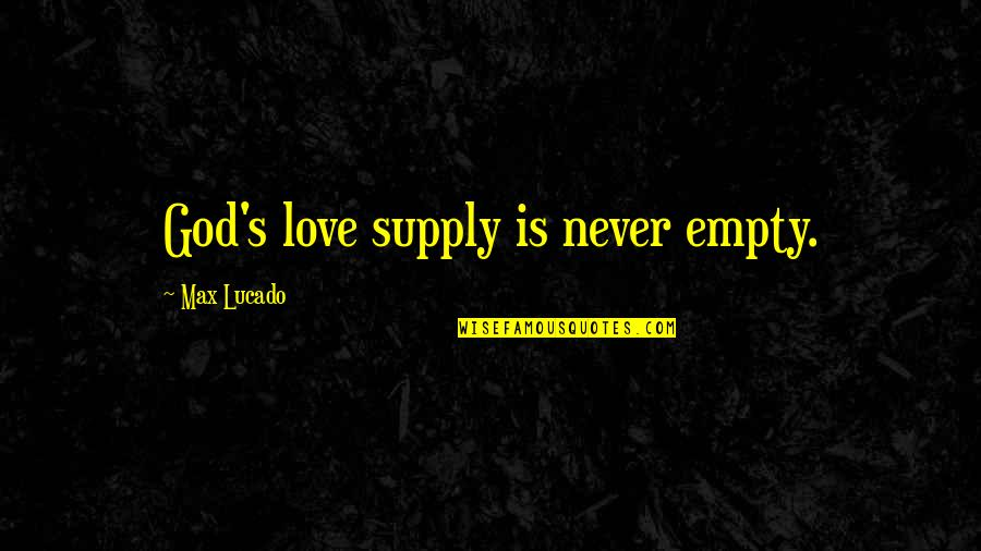 Love Max Lucado Quotes By Max Lucado: God's love supply is never empty.