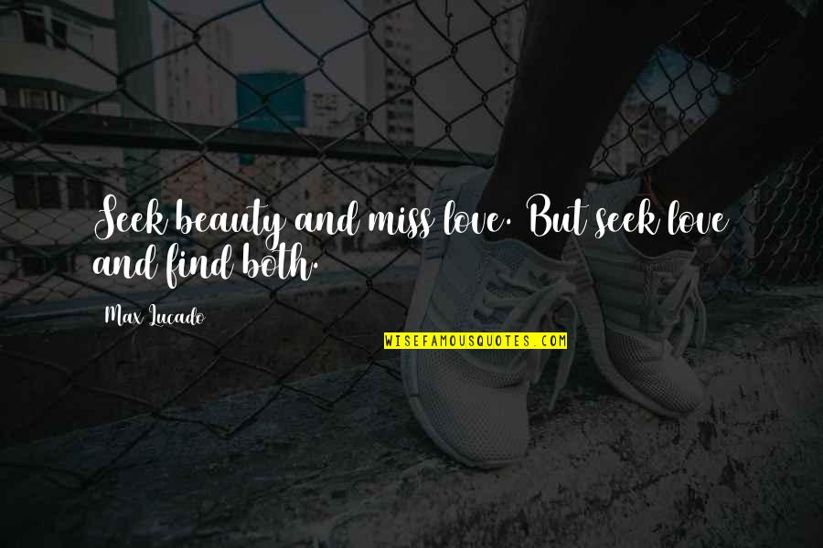 Love Max Lucado Quotes By Max Lucado: Seek beauty and miss love. But seek love
