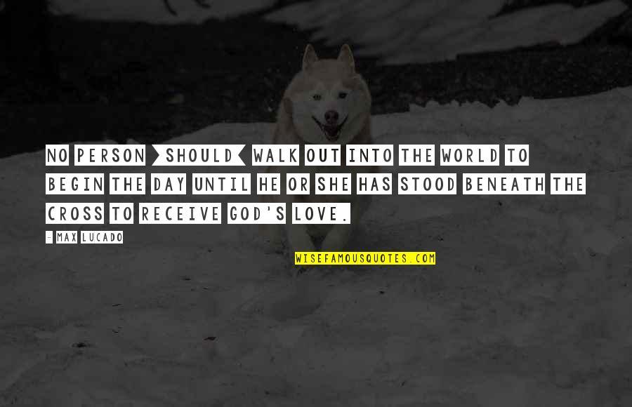 Love Max Lucado Quotes By Max Lucado: No person [should] walk out into the world