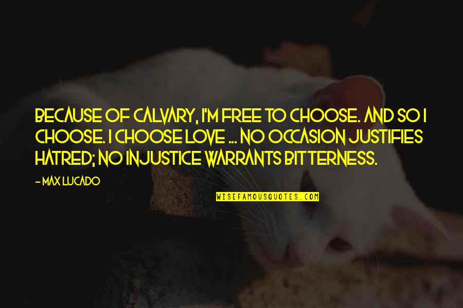 Love Max Lucado Quotes By Max Lucado: Because of Calvary, I'm free to choose. And