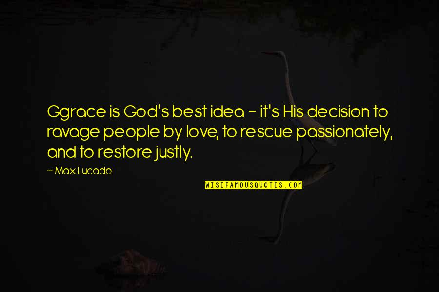 Love Max Lucado Quotes By Max Lucado: Ggrace is God's best idea - it's His