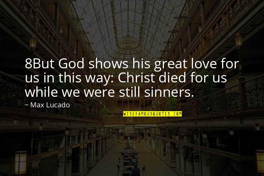 Love Max Lucado Quotes By Max Lucado: 8But God shows his great love for us