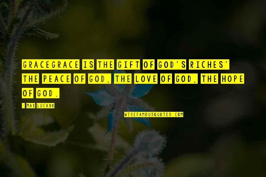 Love Max Lucado Quotes By Max Lucado: GRACEGRACE is the GIFT of God's Riches' the
