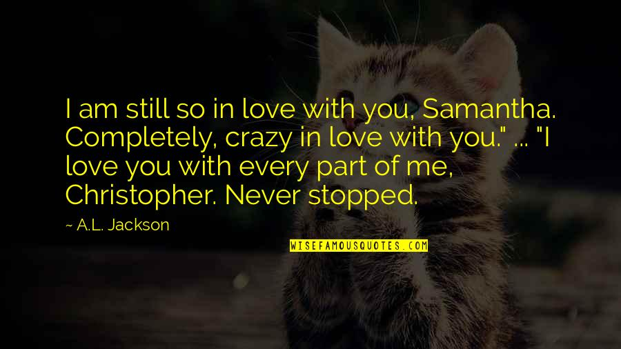 Love Me Completely Quotes By A.L. Jackson: I am still so in love with you,