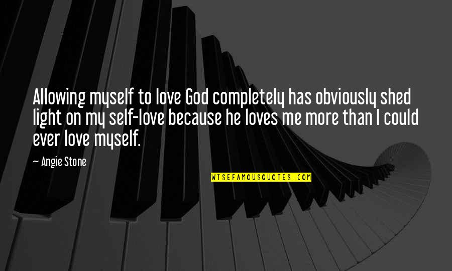 Love Me Completely Quotes By Angie Stone: Allowing myself to love God completely has obviously