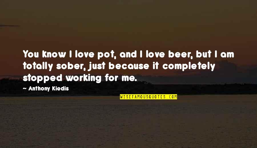 Love Me Completely Quotes By Anthony Kiedis: You know I love pot, and I love
