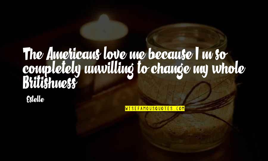 Love Me Completely Quotes By Estelle: The Americans love me because I'm so completely