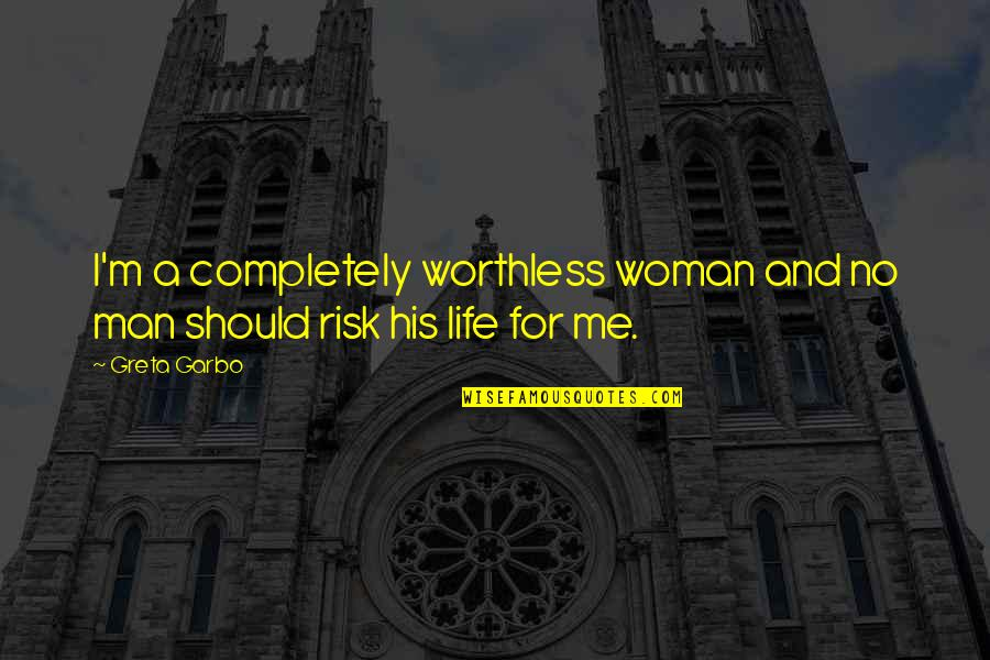 Love Me Completely Quotes By Greta Garbo: I'm a completely worthless woman and no man