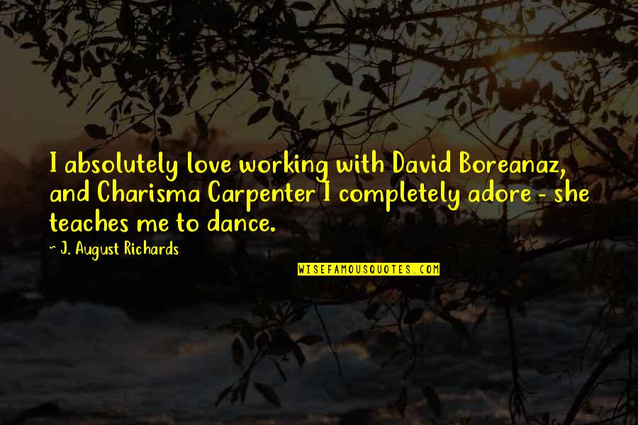 Love Me Completely Quotes By J. August Richards: I absolutely love working with David Boreanaz, and