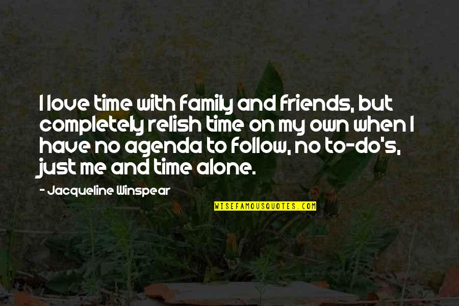 Love Me Completely Quotes By Jacqueline Winspear: I love time with family and friends, but