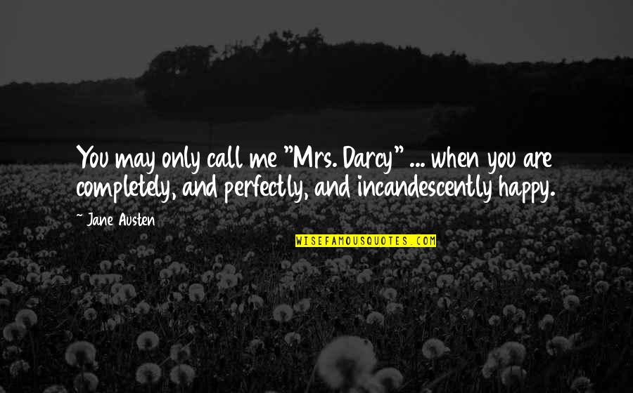 """Love Me Completely Quotes By Jane Austen: You may only call me """"Mrs. Darcy"""" ..."""